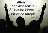 Allah'ım Sen Affedensin... Affetmeyi Seversin... Bizleride Affeyle...